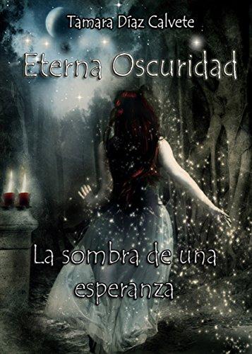 La sombra de una esperanza (Eterna Oscuridad nº 1) por Tamara Díaz Calvete