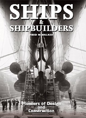 Ships and Shipbuilders: Pioneers of Design and Construction por Fred M Walker