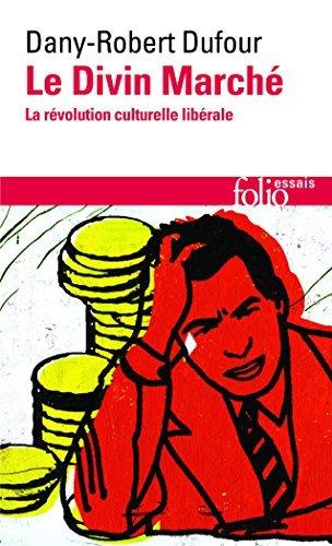 DIVIN MARCH? (LE) : LA R?VOLUTION CULTURELLE LIB?RALE by DANY-ROBERT DUFOUR (March 01,2012)