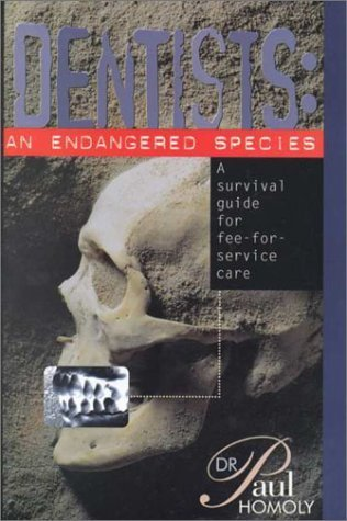 Dentists: An Endangered Species : A Survival Guide for Fee-For-Service Care by Paul Homoly (1996-08-03)