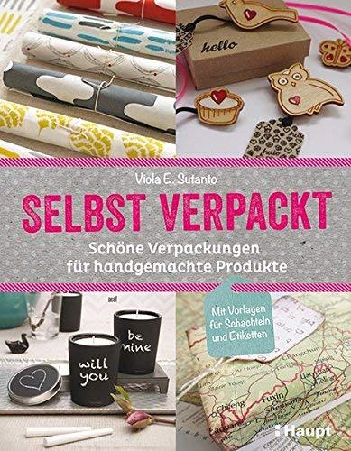 selbst verpackt: Schöne Verpackungen für handgemachte Produkte by Viola E. Sutanto(16. Juli 2014)