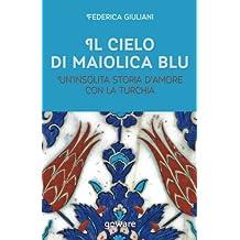 Il cielo di maiolica blu. Un'insolita storia d'amore con la Turchia (Guide d'autore - goWare)