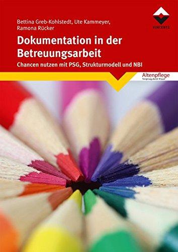 Dokumentation in der Betreuungsarbeit: Chancen nutzen mit PSG, Strukturmodell und NBI (Altenpflege)