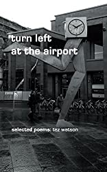 turn left at the airport: selected poems by tez watson