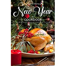 New Year Cookbook: The Ultimate New Year Cookbook with 50 Irresistible New Year Recipes (English Edition)