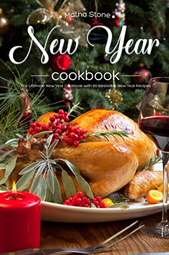 New Year Cookbook: The Ultimate New Year Cookbook with 50 Irresistible New Year Recipes (English Edition) (Outfit Ultimate Warrior)