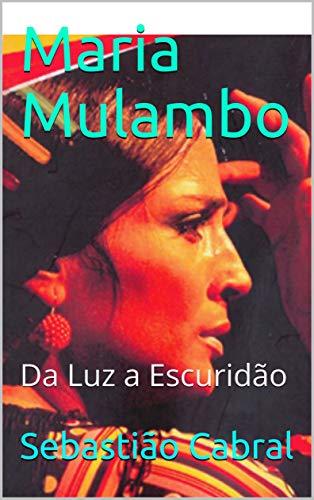 Maria Mulambo: Da Luz a Escuridão (Portuguese Edition) por Sebastião Cabral