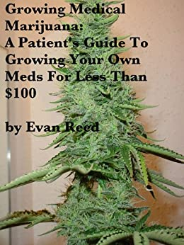 Growing Medical Marijuana: A Patient's Guide To Growing Your Own Meds For Less Than $100 (English Edition) di [Reed, Evan]