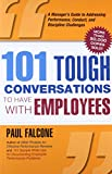 101 Tough Conversations to Have with Employees: A Manager's Guide to Addressing Performance Conduct, and Discipline Challenges