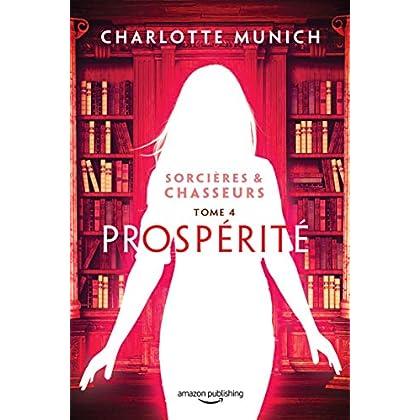 Prospérité (Sorcières & Chasseurs t. 4)