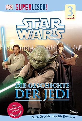 SUPERLESER! Star Wars Die Geschichte der Jedi: 3. Lesestufe Sach-Geschichten für Leseprofis