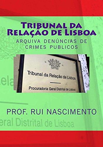 Tribunal da Relacao de Lisboa: Arquiva denuncias de crimes publicos (Os Livros da Cavalaria Livro 7) (Portuguese Edition) por Rui Nascimento