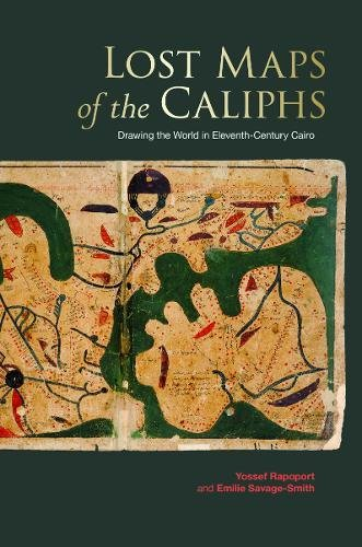 Lost Maps of the Caliphs – Drawing the World in Eleventh–Century Cairo