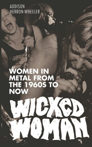 Wicked Woman: Women in Metal from the 1960s to Now