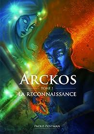 Arckos, tome 1 : La reconnaissance par Postman