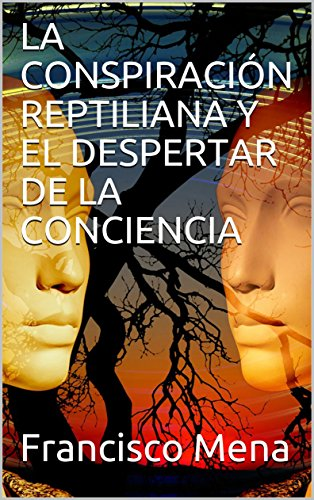 LA CONSPIRACIÓN REPTILIANA Y EL DESPERTAR DE LA CONCIENCIA (Spanish Edition)