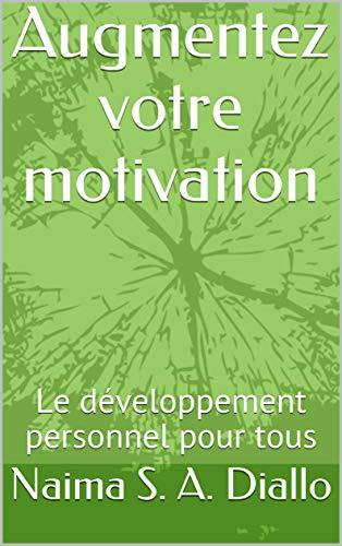 Couverture du livre Augmentez votre motivation: Le développement personnel pour tous
