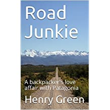 Road Junkie: A backpacker's love affair with Patagonia (English Edition)