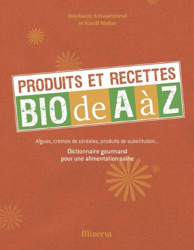 Produits et recettes bio de A à Z par Stéphanie Schwartzbrod, Katell Maitre