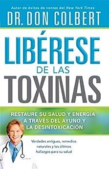 Libérese de las Toxinas: Restaure su salud y energía a través del ayuno y la desintoxicación de [Colbert, Don]