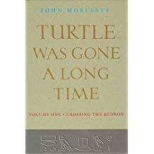 [Turtle Was Gone a Long Time: Crossing the Kedron v. 1] (By: John Moriarty) [published: May, 2014]