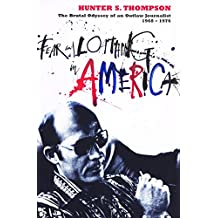 Fear and Loathing in America: The Brutal Odyssey of an Outlaw Journalist 1968-1976
