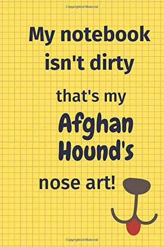 My Notebook Isn't Dirty That's my Afghan Hound's Nose Art: For Afghan Hound Dog Fans