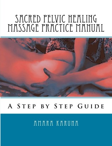 Sacred Pelvic Healing Massage Practice Manual: A Step by Step Guide