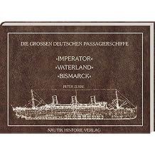 Die grossen deutschen Passagierschiffe. Imperator - Vaterland - Bismarck