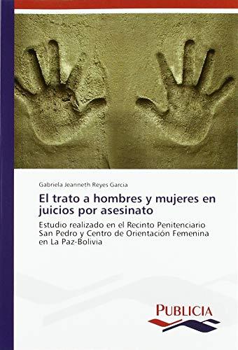El trato a hombres y mujeres en juicios por asesinato: Estudio realizado en el Recinto Penitenciario San Pedro y Centro de Orientación Femenina en La Paz-Bolivia