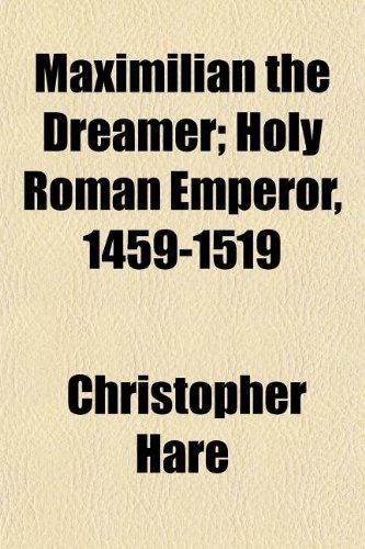 Maximilian the Dreamer; Holy Roman Emperor, 1459-1519