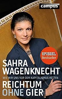 Reichtum ohne Gier: Wie wir uns vor dem Kapitalismus retten (German Edition) by [Wagenknecht, Sahra]