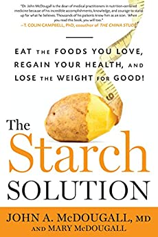 The Starch Solution: Eat the Foods You Love, Regain Your Health, and Lose the Weight for Good! di [McDougall, John, Mary McDougall]