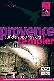 Reise Know-How Provence -  Auf den Spuren der Templer: Reiseführer für individuelles Entdecken - Cony Ziegler