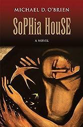Sophia House: A Novel by Michael D. O'Brien (2016-01-05)