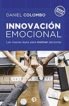 Innovación emocional: Las nuevas leyes para motivar personas de [Colombo, Daniel]