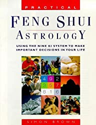 Practical Feng Shui Astrology: Using The Nine Ki System To Make Important Decisions In Your Life by Simon G. Brown (1999-12-31)