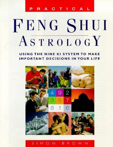 Practical Feng Shui Astrology: Using The Nine Ki System To Make Important Decisions In Your Life by Simon G. Brown (1999-12-31) par Simon G. Brown