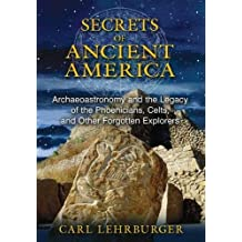 Secrets of Ancient America: Archaeoastronomy and the Legacy of the Phoenicians, Celts, and Other Forgotten Explorers