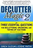 DeClutter Magic 2 : The Three Essential Questions for Decluttering, Organizing, and Tidying Up Your Home: Organized for Life Series (English Edition)