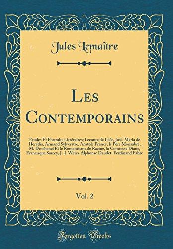Les Contemporains, Vol. 2: Etudes Et Portraits Litteraires; LeConte de Lisle, Jose-Maria de Heredia, Armand Sylverstre, Anatole France, Le Pere ... Diane, Francisque Sarcey, J.-J. Weiss-Alpho