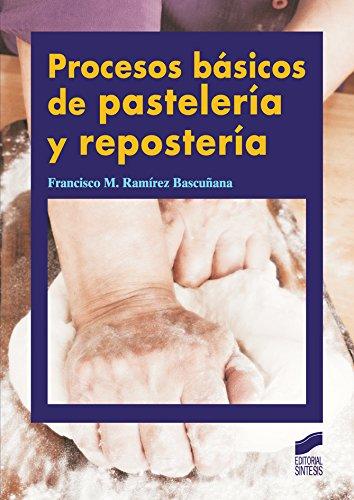 Procesos básicos de pastelería y repostería por Francisco M. Ramírez Bascuñana