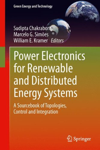 Power Electronics for Renewable and Distributed Energy Systems: A Sourcebook of Topologies, Control and Integration (Green Energy and Technology)