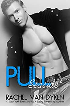 Pull (A Seaside Novel Book 2) (English Edition) di [Van Dyken, Rachel]