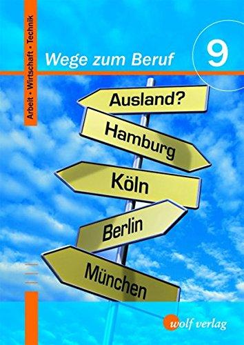 Wege zum Beruf / Arbeit - Wirtschaft - Technik: Wege zum Beruf 9. Schülerbuch: Arbeit-Wirtschaft-Technik 9/M9