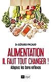 Alimentation : Il faut tout changer ! : Adoptez les bons réflexes