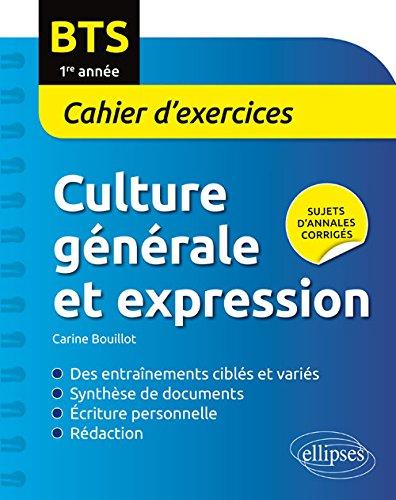 Culture Générale et Expression BTS 1re Année Cahier d'Exercices par Carine Bouillot