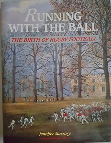 Running with the Ball: Birth of Rugby Football por Jennifer Macrory