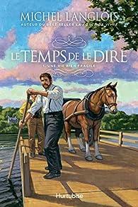Le temps de le dire, tome 1 : Une vie bien fragile par Michel Langlois