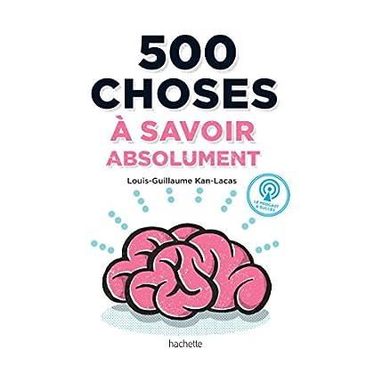500 choses à savoir absolument: 500 questions de culture G superflues, donc très nécessaires